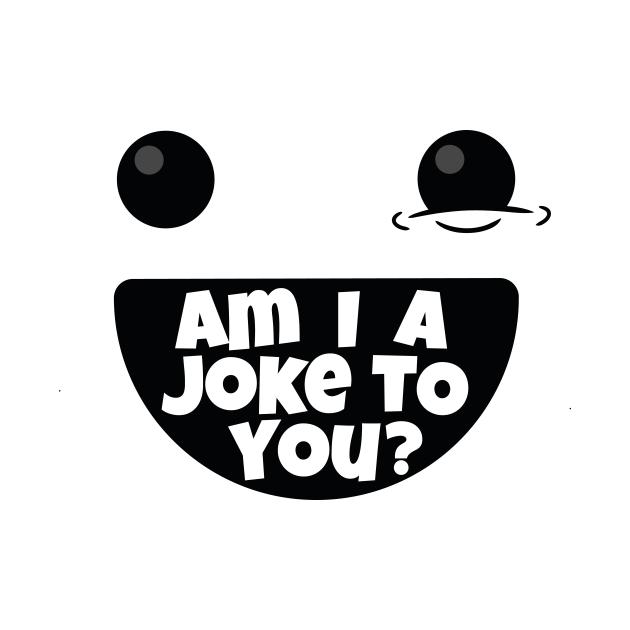 Am I A Joke To You (v1)