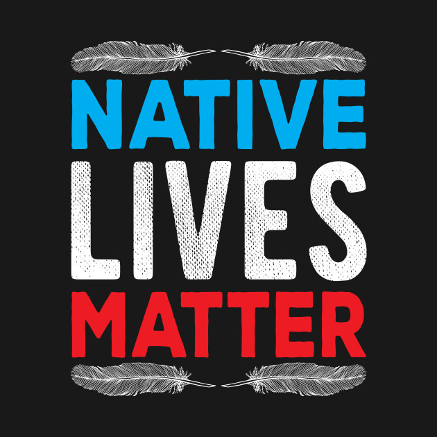 Native American Day 2019 Native Lives Matter Gift Native People American Indians