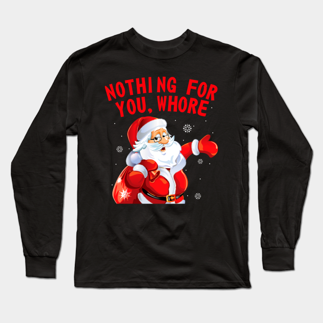 Nothing For You Whore Santa Claus Christmas Tshirt