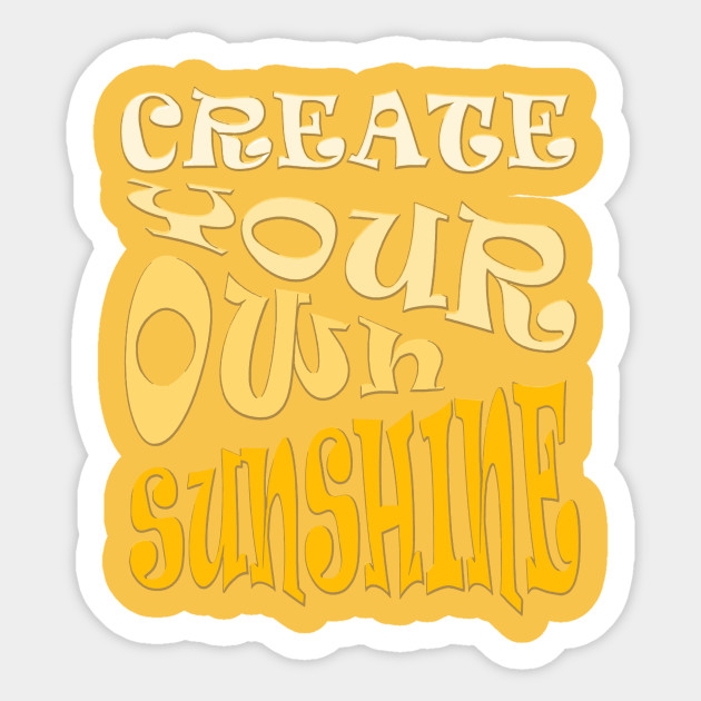 Create Your Own Sunshine Inspirational Quote