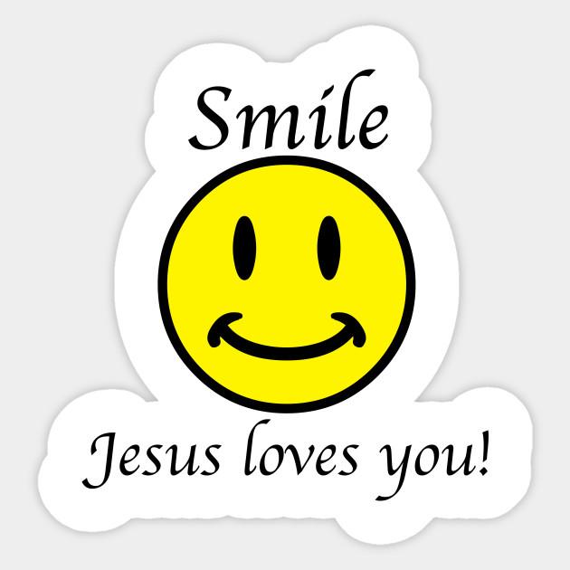 Smile Jesus loves you - Smile Jesus Loves You - Sticker | TeePublic