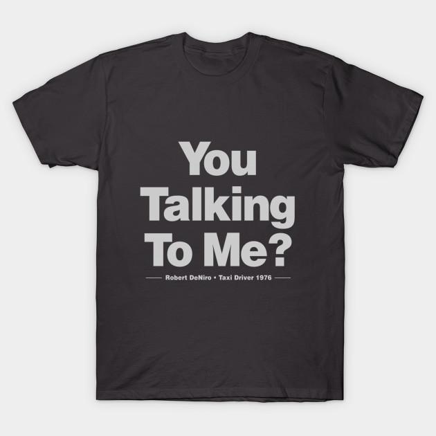 You Talking To Me De Niro Quote T Shirt Teepublic