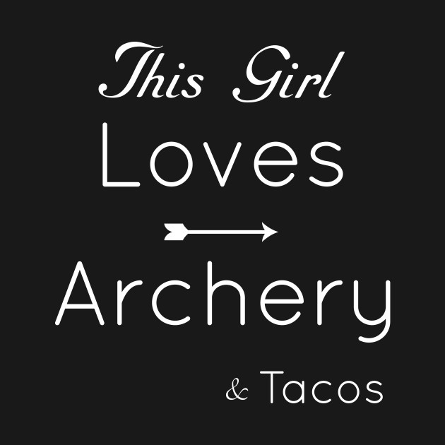 Archery, Archery Girl Gift, Tacos, Mexican Food