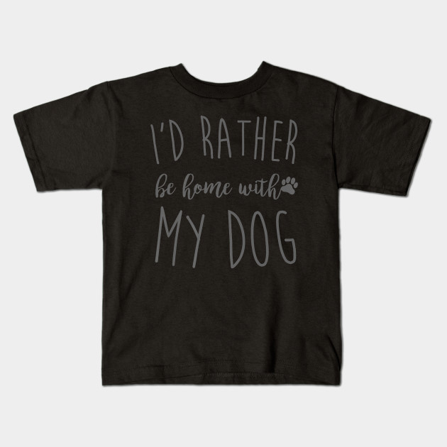 aaf56cba9 Id Rather Be Home With My Dog Shirt Funny Pet T Gift Premium T-Shirt Kids T- Shirt
