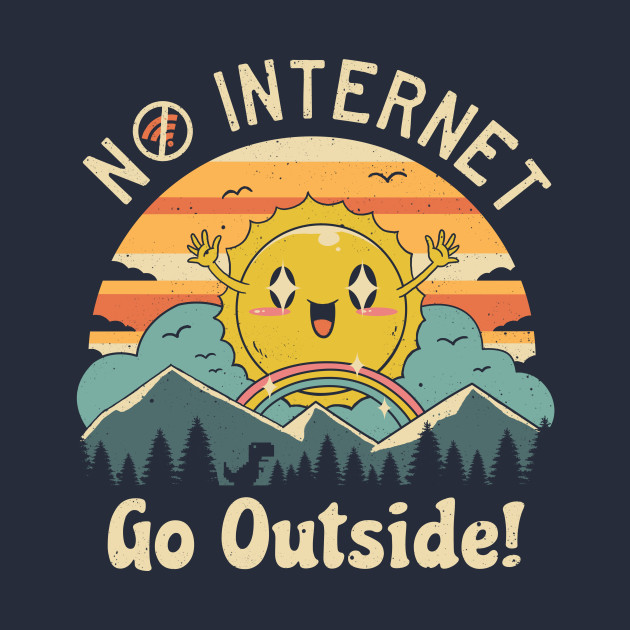 No Internet Vibes!