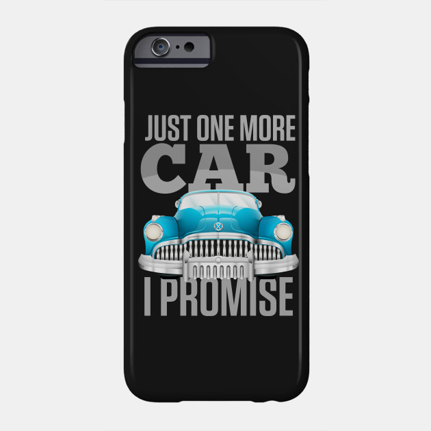 a7a95d38 Just One More Car I Promise Auto Car Lover - Cars - Phone Case ...