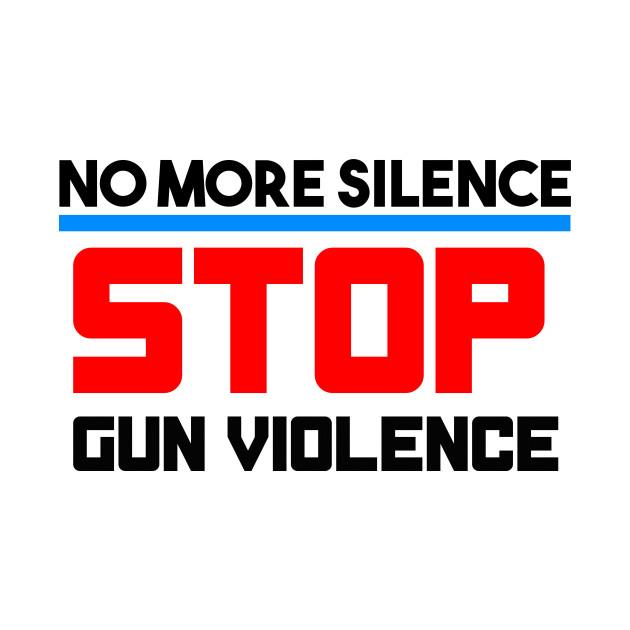 No More Silence Stop Gun Violence Shirt