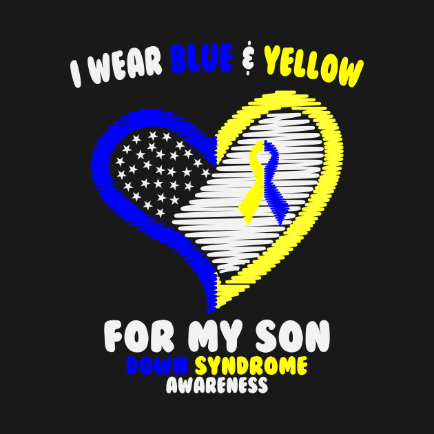 I Wear Blue And Yellow For My Son Down Syndrome Awareness Down