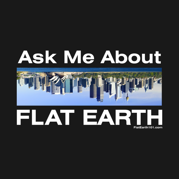 Ask Me About Flat Earth