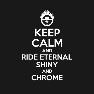 Keep Calm and Ride Eternal, Shiny and Chrome 1