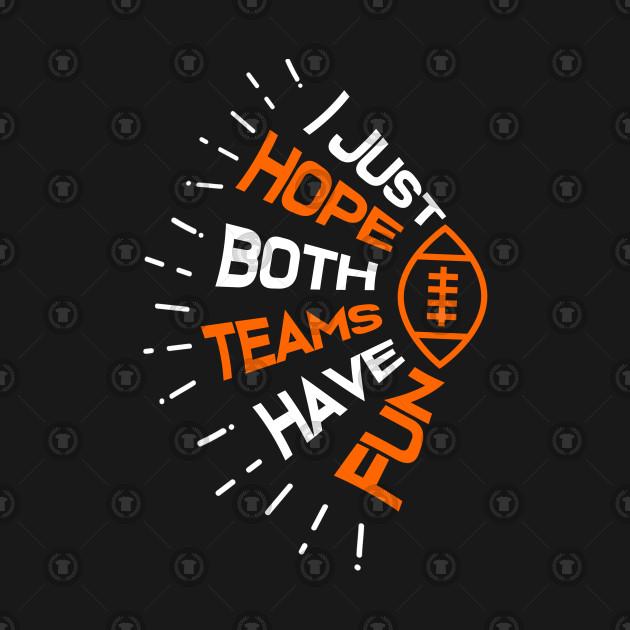 I Just Hope Both Teams Have Fun Funny Football