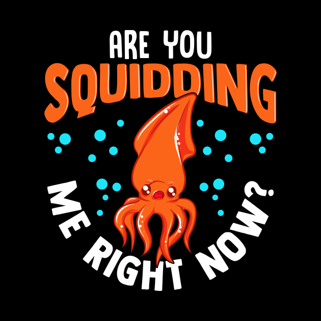 Funny Are You Squidding Me Right Now? Squid Pun