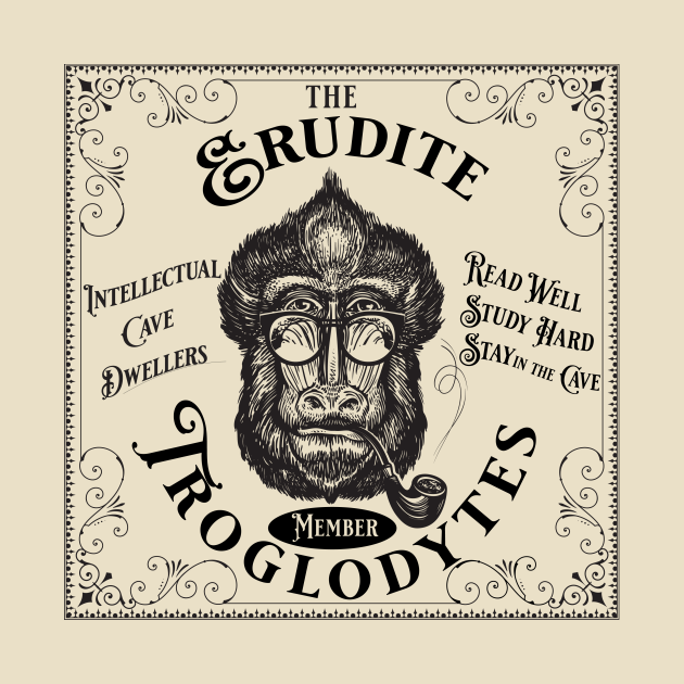 Erudite Troglodyte - Read, Study, Stay in the Cave
