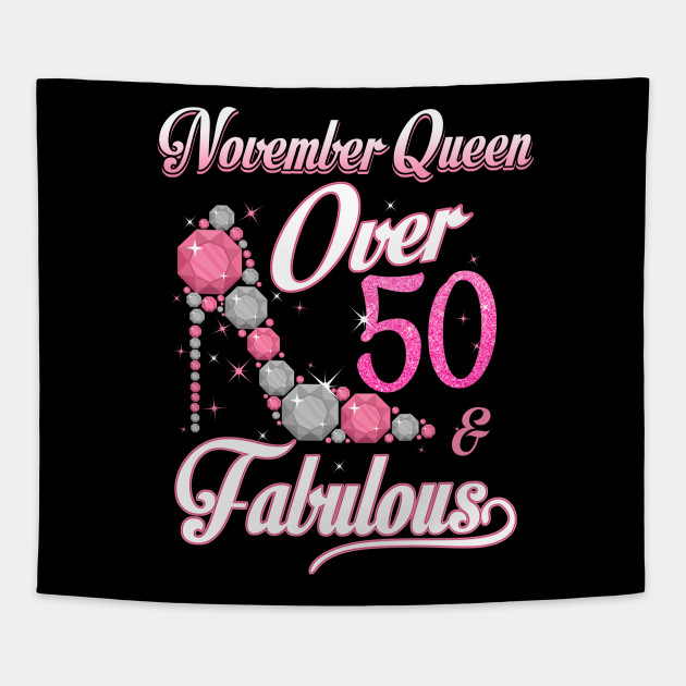 Women November Queen Over 50 Fabulous T Shirt Years Old Tees Tapestry