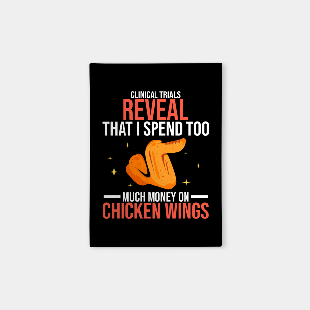 Clinical Trials Reveal That I Spend Too Much Money On Chicken Wings