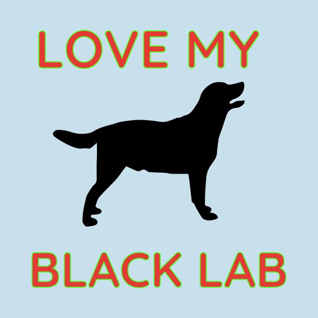 Love My Black Lab Text & Design