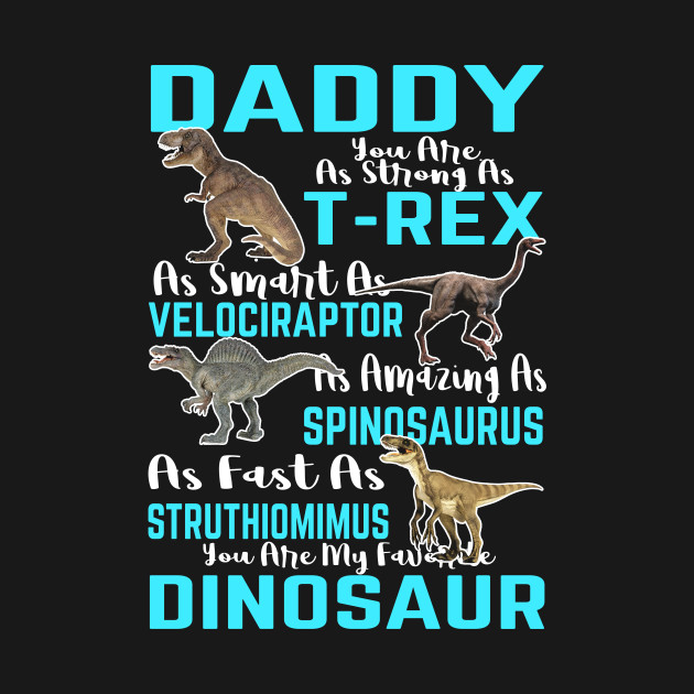 1b27db33 ... Daddy You Are As Strong As T-Rex As Smart As Velociraptor As Amazing As