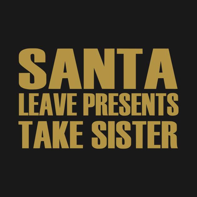 Santa Leave Presents. Take Sister