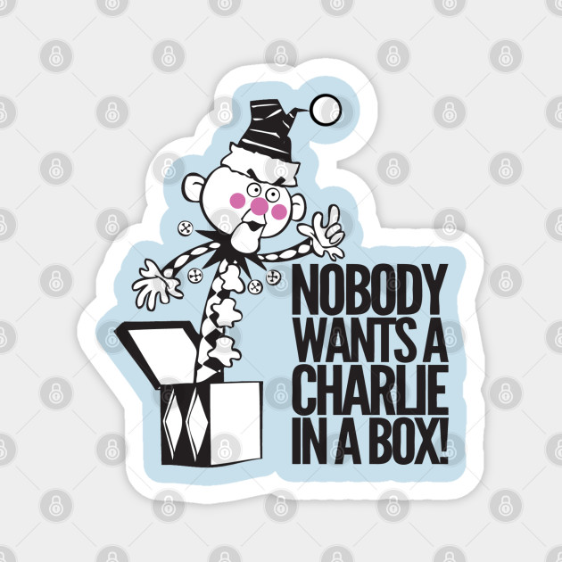 Nobody Wants A Charlie In A Box Rudolph The Red Nosed Reindeer Magnet Teepublic De