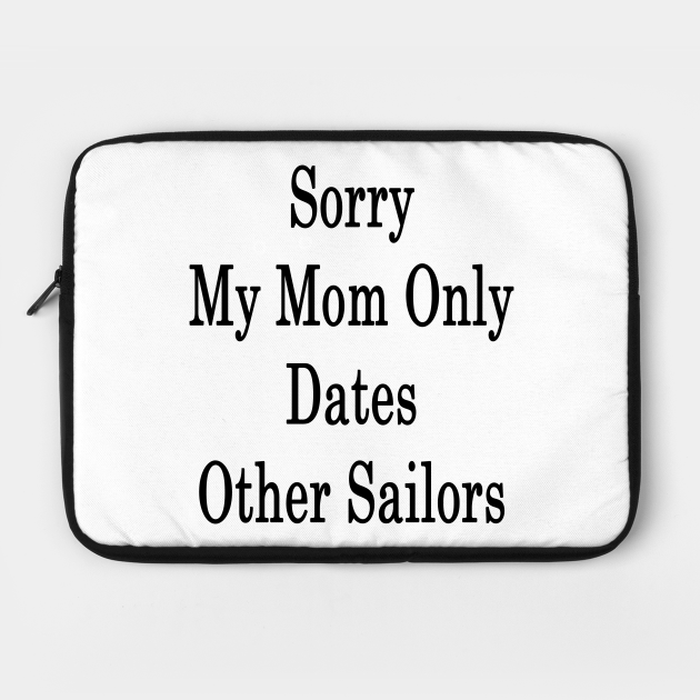 Sorry My Mom Only Dates Other Sailors