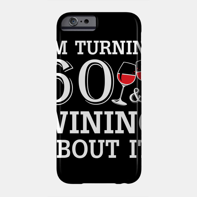 Turn 60 Wining About 60th Birthday Wine Phone Case