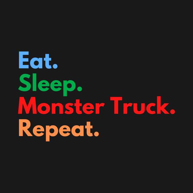 Eat. Sleep. Monster Truck. Repeat.