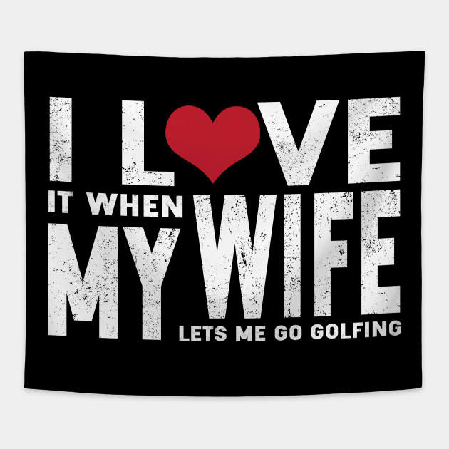 132523c9 I Love it When MY Wife Lets Me Go Golfing Shirt - I Love It When My ...