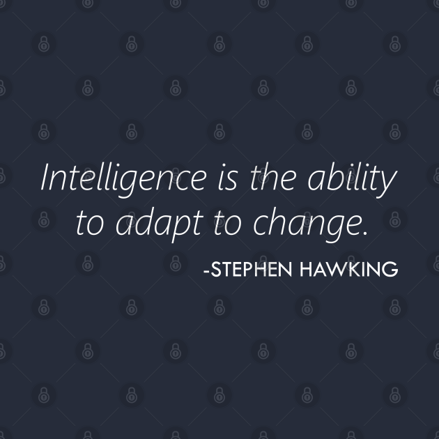 """""""Intelligence is the ability to adapt to change."""" - Stephen Hawking (white)"""