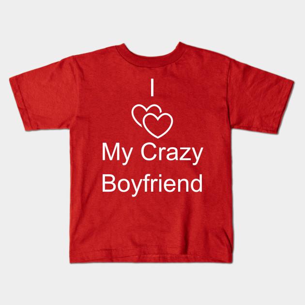 I Love My Crazy Boyfriend Valentines Day Shirt Tshirt Present T