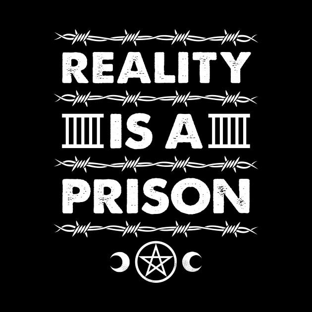 Reality is a Prison - Goth Spirituality Slogan