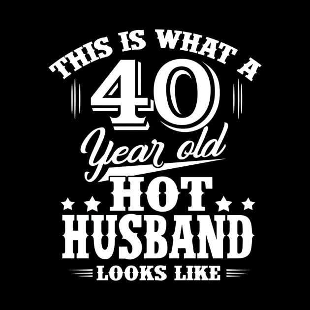 T Shirt For Husband Men 40 Year Old Birthday Gifts