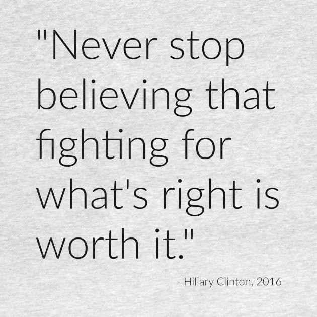 Never stop believing that fighting for what's right is worth it.