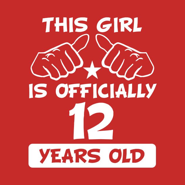 db41281de7fe This Girl Is Officially 12 Years Old Fun 12th Birthday - Birthday ...