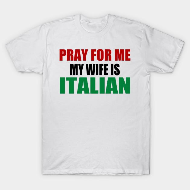 26829d97 My Wife Is Italian Italian Wife T Shirt Teepublic