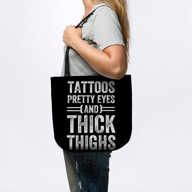 Tattoos pretty eyes end thick thighs