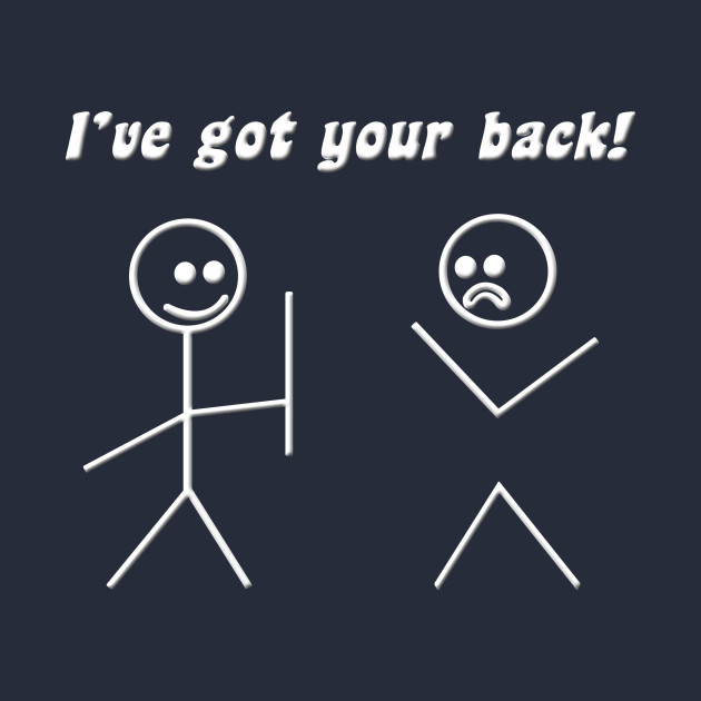 Ive Got Your Back Quotes T Shirt Teepublic
