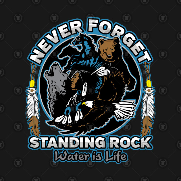 Standing Rock NEVER FORGET