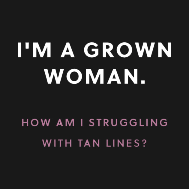 I am a Grown Woman - Quotes for women