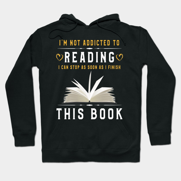 Im Not Addicted To Reading T Shirt Bookworm Gift Hoodie