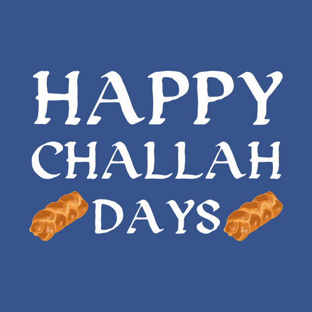 Happy Challah Days (Holidays) Hanukkah Bread