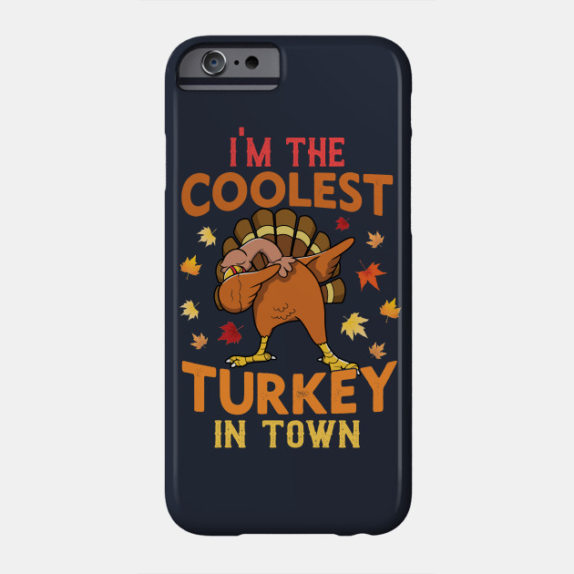 Dabbing Turkey Thanksgiving im the coolest turkey in town Phone Case