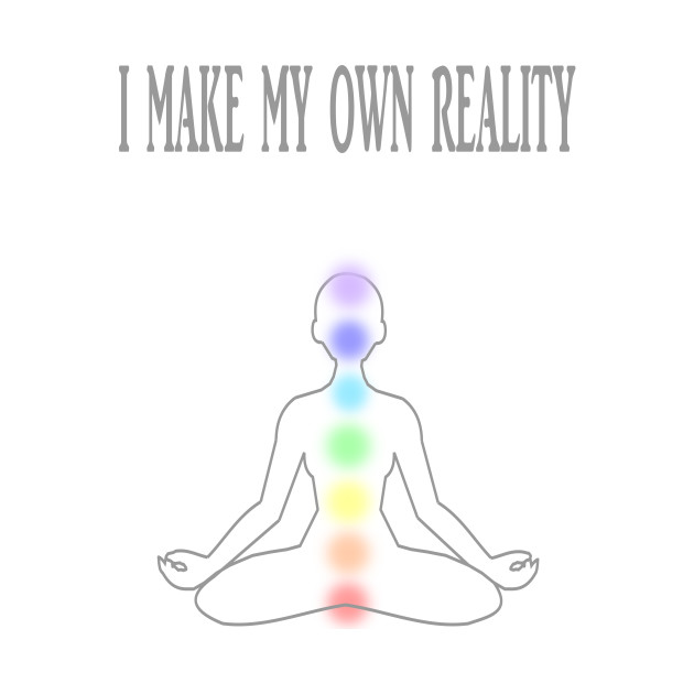 I MAKE MY OWN REALITY