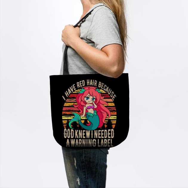 Mermaid I have red hair because God knew I needed a warning label