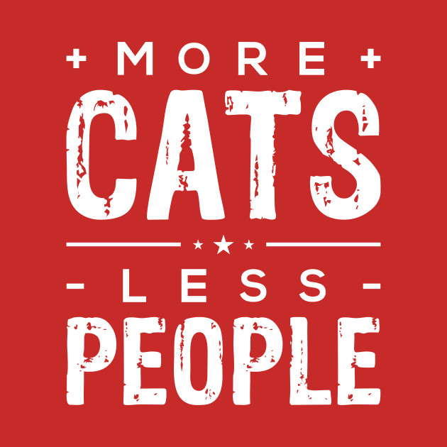 a8c9aaac5 More Cats Less People - More Cats - T-Shirt | TeePublic