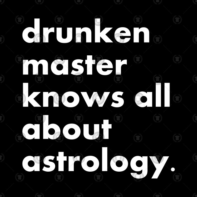 Drunken master knows all about astrology.
