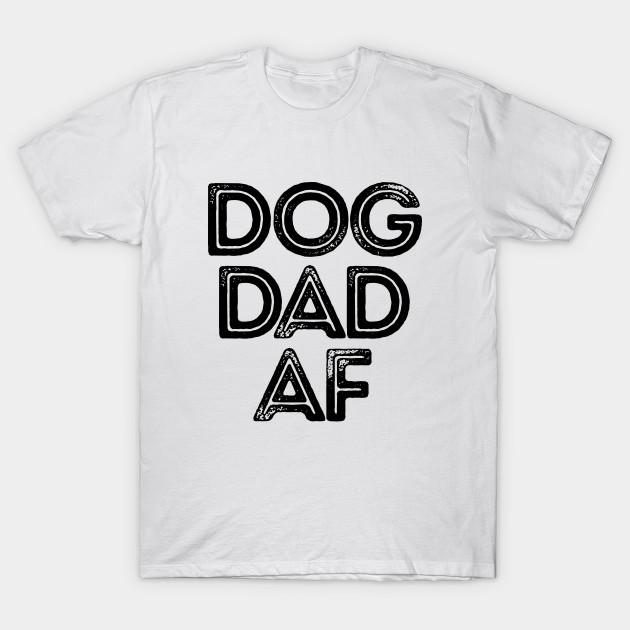 a4eb35af Dog dad af T-shirt - Dog - T-Shirt   TeePublic