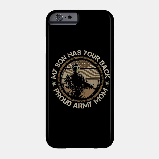 My Son Has Your Back Army Mom Proud Military Mothers Day T-Shirt Phone Case