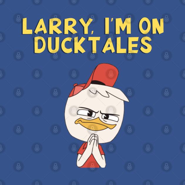 Larry, I'm on DuckTales