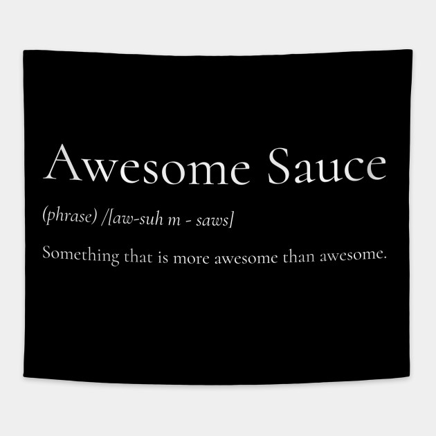 An Awesome Definition Of Awesome Sauce