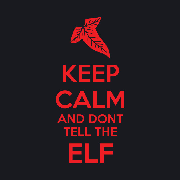 Keep Calm and don't tell the Elf